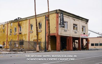 The historic Hotel Mayan building in downtown El Centro caught fire.
