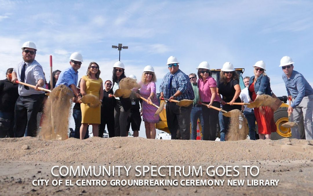 City of El Centro Groundbreaking Ceremony New Library